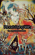 Prince's Dying Wish by AngelitaTirtakusumah