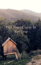 Put Your Curse In Reverse [Part 2] by siriuslymaurauding