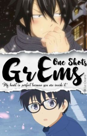 GrEms One-Shots (Gray Fullbuster X Male Reader) - Happy
