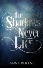 The Shadows Never Lie by Lejah18