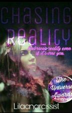Chasing Reality by lilacnarcissist