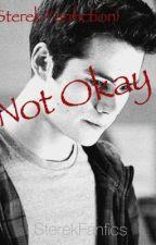 Not Okay {Sterek fanfiction} by idkkkman