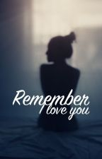 Remember I love you by madinloo99
