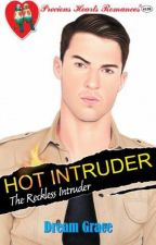 HOT INTRUDER-THE RECKLESS INTRUDER(UNEDITED COPY OF BOOK PUBLISHED BY PHR) by dreamgracephr