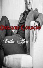 Obscuro Coração- Capítulos de Degustação by ErikaAlvesIce