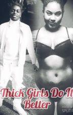 Thick Girls Do It Better | Kodak Black Love Story by __adriannagotfans