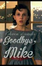 Goodbye, Mike-Eleven x reader (Stranger Things fanfiction) by nela_johnlock_trash