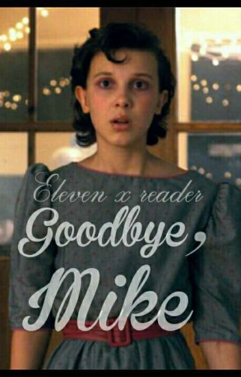 Goodbye, Mike-Eleven x reader (Stranger Things fanfiction