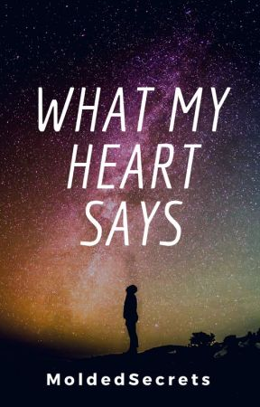 What My Heart Says by MoldedSecrets