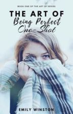 The Art of Being Perfect One-Shot by MysteryMistress188