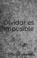 Olvidar es imposible by MichelleHdezonly