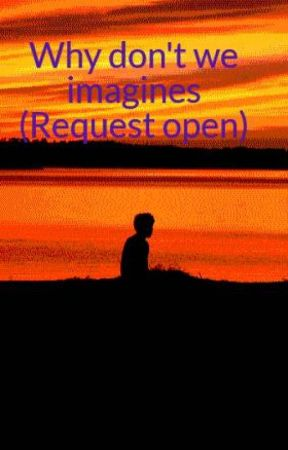 Why don't we imagines (Request open) by Bookworm4648