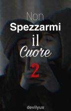 NON SPEZZARMI IL CUORE   by Elena_And_I