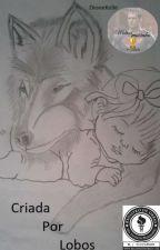 Criada Por Lobos (em processo de revisão) by DioneKelle