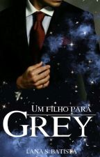 Um filho pra Grey by LanaSantosB