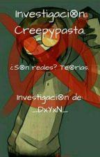 Investigación Creepypasta - ¿Son reales?  by _LxdYbxE_