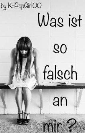 Was ist so falsch an mir? by K-PopGirl00