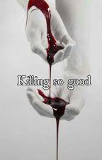 Killing so good by chamasutra
