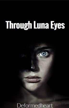 Through Luna Eyes by deformedheart