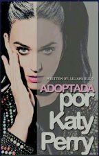 Adoptada por katy perry by katyjlo12