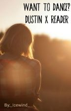 Want to Dance? Dustin x reader by _Icewind_