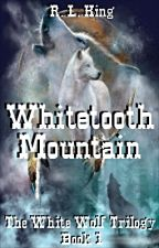 Whitetooth Mountain (#Book1) The White Wolf Trilogy (Complete #Wattys2014) by R-L-King