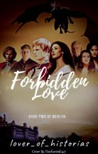 Forbidden Love - Merlyn [2] by lover_of_historias