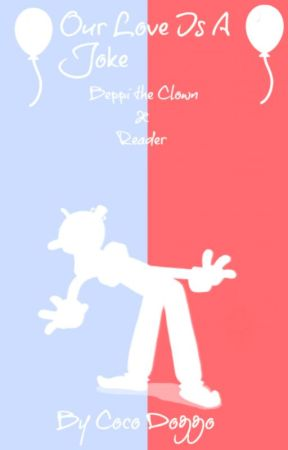 [Our Love Is a Joke] Beppi The Clown x Reader by DancingDjimmi