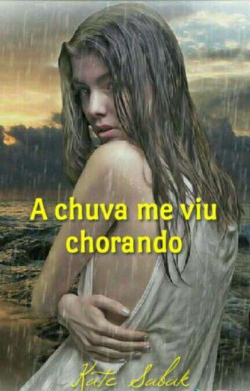 A Chuva Me Viu Chorando