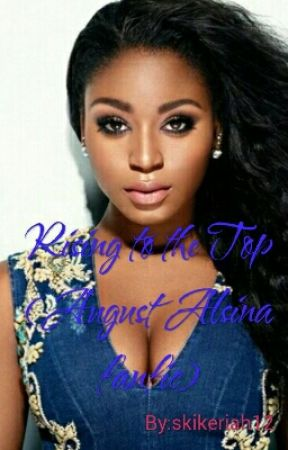 Rising to the Top (August Alsina fanfic) by skikeriah12