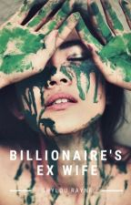 The Billionaires Ex Wife by Shylou_rayne