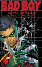 Bad Boy (Damián Wayne x Tu) [EDITANDO] by Samyra_Wayne_DC