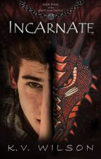 INCARNATE (Book 3 of the Spirits' War Trilogy) [In Progress] by kv_wilson