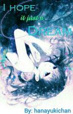 I Hope It Just a Dream by Hanayukichan