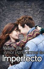 Relato De Un Amor Perfectamente Imperfecto by Anntotag_