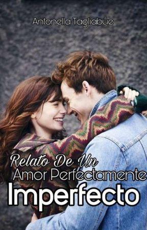 Relato De Un Amor Perfectamente Imperfecto© #Wattys2018  by Anntotag_