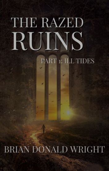 The Razed Ruins Part I: Ill Tides