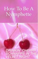 🍬how to be a nymphette🍬 by lolirosaline
