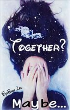 Together? Maybe... by Blue_Lol