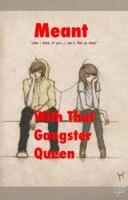 MEANT  With That Gangster Queen by caryllxs807