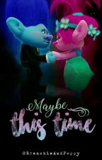 Maybe This Time | α вяσρρу αυ by branchieandpoppy