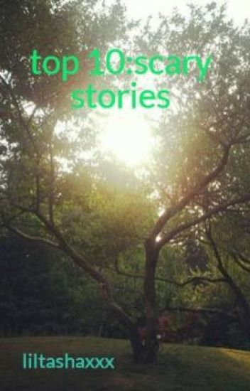 top 10:scary stories - Natasha - Wattpad