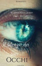 IL SILENZIO DEI SUOI OCCHI [COMPLETATA] by CarlaD30