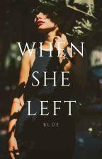 When She Left (On Going) by xxPiggyReaderxx