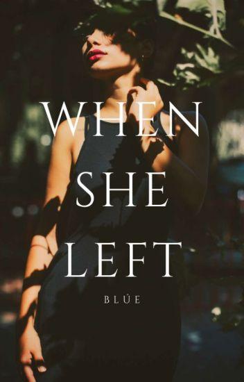 When She Left [UNDER MAJOR REVISION]