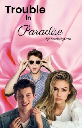 Trouble in paradise (a shiall fanfiction) by StoriesByOreo