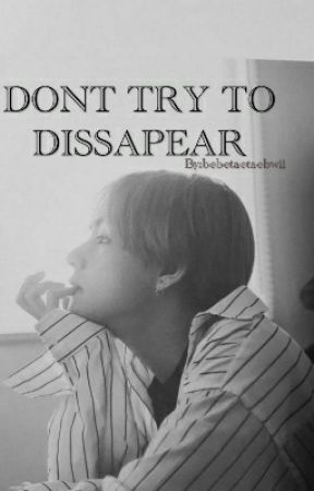 Don't try to Dissapear { K.th} by bebetaetaebwii
