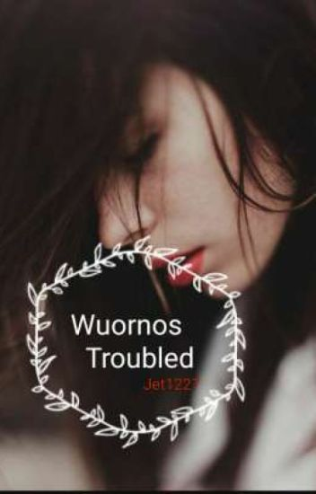 Wuornos Troubled