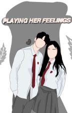 Playing her feelings by myheartsayitsyou_18