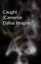 Caught (Cameron Dallas Imagine) by L1610998